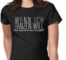 WENN ICH TANZEN WILL Womens Fitted T-Shirt