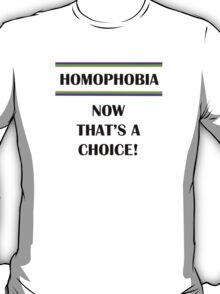 Homophobia...Now That's a Choice T-Shirt