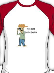 Shoot Someone T-Shirt