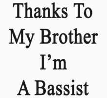 Thanks To My Brother I'm A Bassist  by supernova23