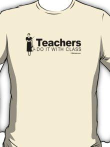 TEACHERS DO IT WITH CLASS T-Shirt