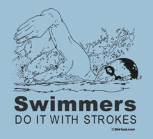 SWIMMERS DO IT WITH STROKES by shirtual