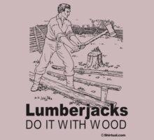 LUMBERJACKS DO IT WITH WOOD by shirtual