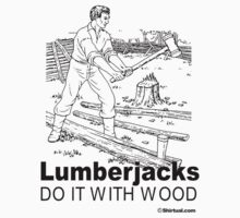 LUMBERJACKS DO IT WITH WOOD by shirtual