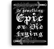 Do something Epic ! Canvas Print