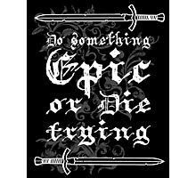 Do something Epic ! Photographic Print
