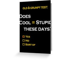 Cool=Stupid-Yes Greeting Card