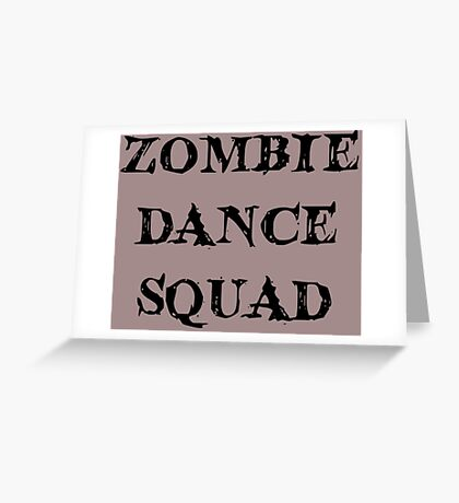 ZOMBIE DANCE SQUAD by Zombie Ghetto Greeting Card