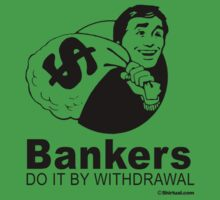 BANKERS DO IT BY WITHDRAWAL by shirtual