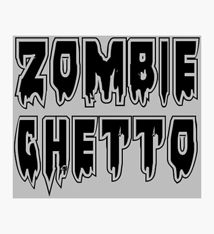 ZOMBIE GHETTO by Zombie Ghetto Photographic Print