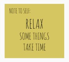 NOTE TO SELF: RELAX, SOME THINGS TAKE TIME by Rob Price