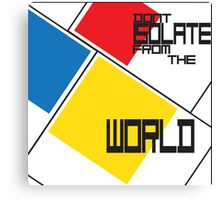 Don't isolate from the world Canvas Print