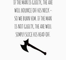 The Axe Will Bounce Off His Neck Unisex T-Shirt