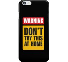 Dont try this at home iPhone Case/Skin