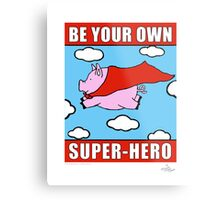Be Your OWN Super-Hero! Metal Print