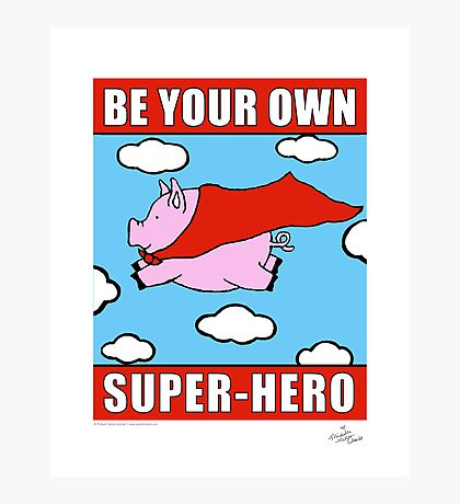 Be Your OWN Super-Hero! Photographic Print