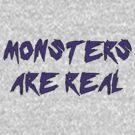 Monsters Are Real by Alsvisions