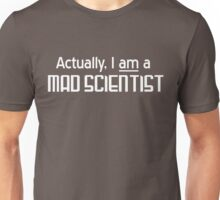 Actually I am a mad scientist Unisex T-Shirt