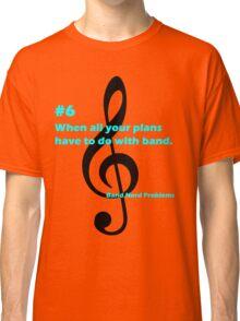 Band Nerd Problems #6 Classic T-Shirt