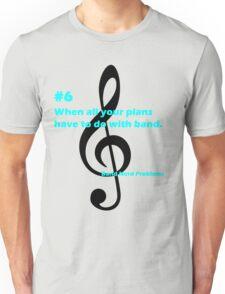 Band Nerd Problems #6 Unisex T-Shirt