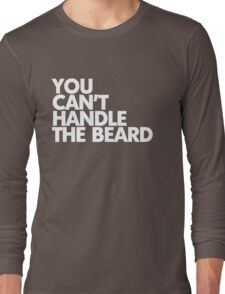 You can't handle the beard Long Sleeve T-Shirt