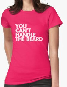 You can't handle the beard Womens Fitted T-Shirt