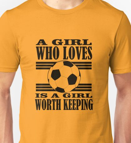 A girl who loves football is a girl worth keeping Unisex T-Shirt