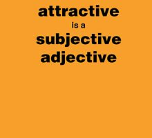Attractive is a subjective adjective Unisex T-Shirt