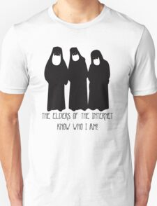The Elders of the Internet know who I am!? T-Shirt