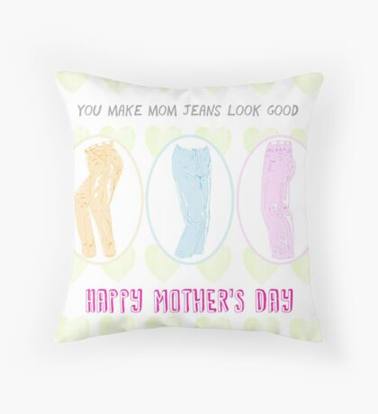 Mother's Day: You Make Mom Jeans Look Good Throw Pillow