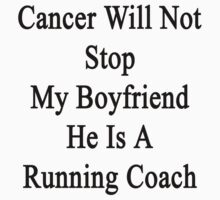 Cancer Will Not Stop My Boyfriend He Is A Running Coach  by supernova23