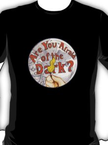 Are You Afraid of The Dark T-Shirt