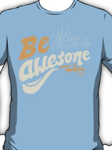 Be Awsome Today T-Shirt
