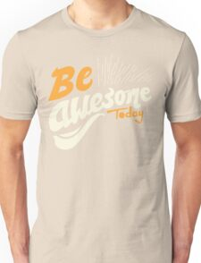 Be Awsome Today Unisex T-Shirt