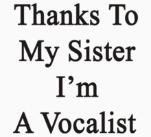 Thanks To My Sister I'm A Vocalist  by supernova23