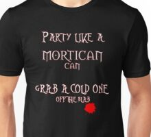 Party like a MORTICAN CAN Unisex T-Shirt