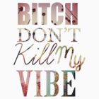 BITCH DONT KILL MY VIBE by JFCREAM