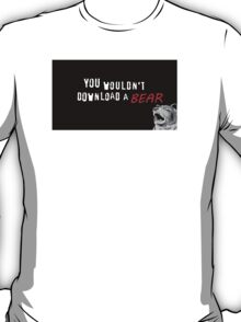 You Wouldn't Download A Bear T-Shirt