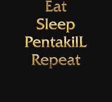 Eat Sleep Pentakill Repeat Unisex T-Shirt
