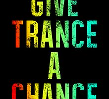 Give Trance A Chance (colours) by DropBass