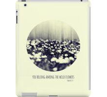 you belong among the wild flowers iPad Case/Skin