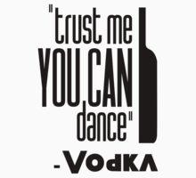 ''#trust me you can dance'' - vodka by brendonbusuttil