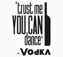 ''#trust me you can dance'' - vodka by brendonbusuttil