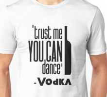 ''#trust me you can dance'' - vodka Unisex T-Shirt