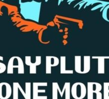 Say Pluto One More Time Sticker