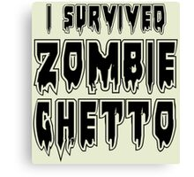 I SURVIVED ZOMBIE GHETTO by Zombie Ghetto Canvas Print