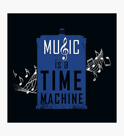 Music is a time machine Photographic Print