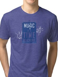 Music is a time machine Tri-blend T-Shirt