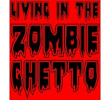 LIVING IN THE ZOMBIE GHETTO by Zombie Ghetto Photographic Print