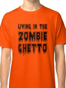 LIVING IN THE ZOMBIE GHETTO by Zombie Ghetto Classic T-Shirt